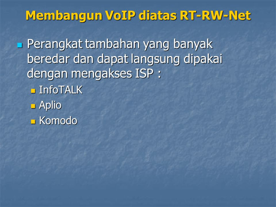 Perangkat tambahan yang banyak beredar dan dapat langsung dipakai dengan mengakses ISP : Perangkat tambahan yang banyak beredar dan dapat langsung dipakai dengan mengakses ISP : InfoTALK InfoTALK Aplio Aplio Komodo Komodo Membangun VoIP diatas RT-RW-Net