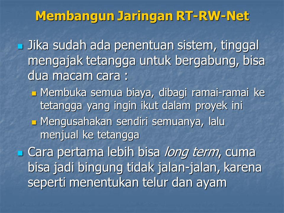 Membangun Jaringan RT-RW-Net Jika sudah ada penentuan sistem, tinggal mengajak tetangga untuk bergabung, bisa dua macam cara : Jika sudah ada penentua