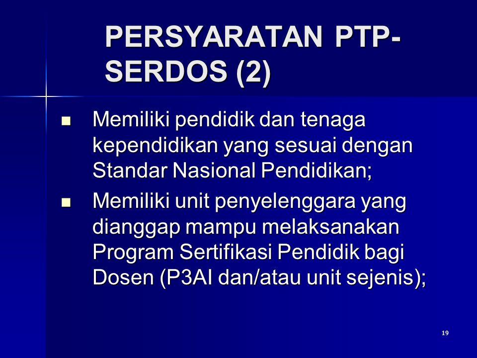 19 PERSYARATAN PTP- SERDOS (2) Memiliki pendidik dan tenaga kependidikan yang sesuai dengan Standar Nasional Pendidikan; Memiliki pendidik dan tenaga