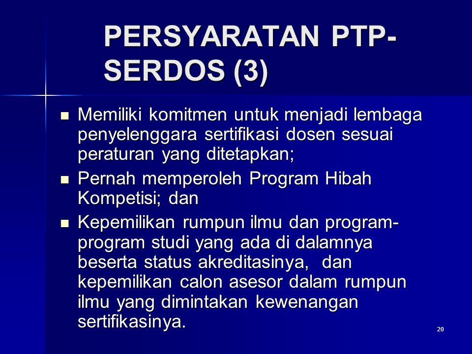 20 PERSYARATAN PTP- SERDOS (3) Memiliki komitmen untuk menjadi lembaga penyelenggara sertifikasi dosen sesuai peraturan yang ditetapkan; Memiliki komi