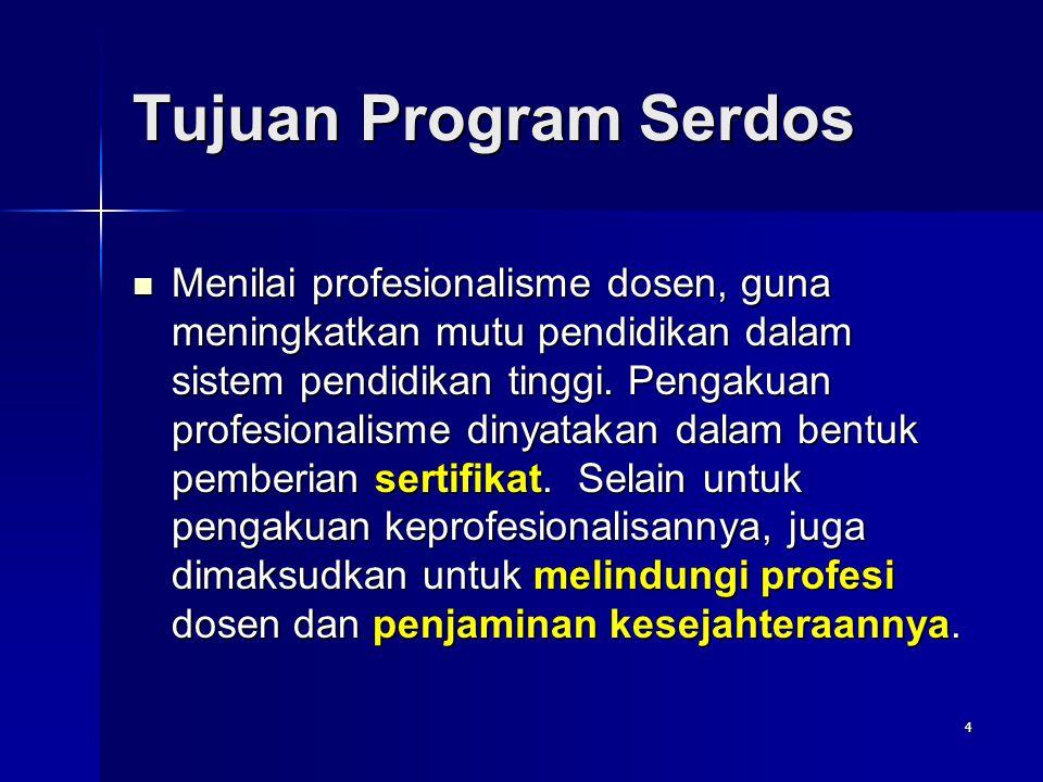 4 Tujuan Program Serdos Menilai profesionalisme dosen, guna meningkatkan mutu pendidikan dalam sistem pendidikan tinggi. Pengakuan profesionalisme din