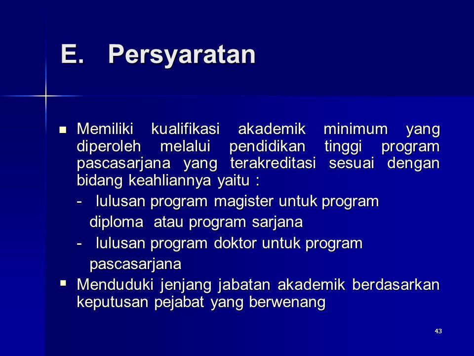 43 E.Persyaratan Memiliki kualifikasi akademik minimum yang diperoleh melalui pendidikan tinggi program pascasarjana yang terakreditasi sesuai dengan