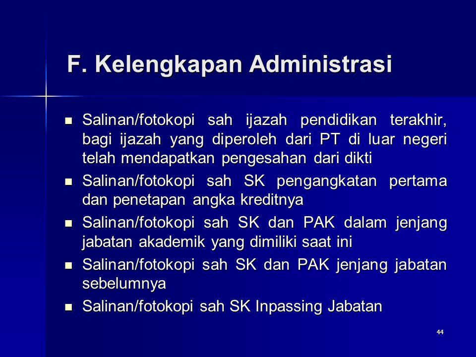44 F. Kelengkapan Administrasi Salinan/fotokopi sah ijazah pendidikan terakhir, bagi ijazah yang diperoleh dari PT di luar negeri telah mendapatkan pe