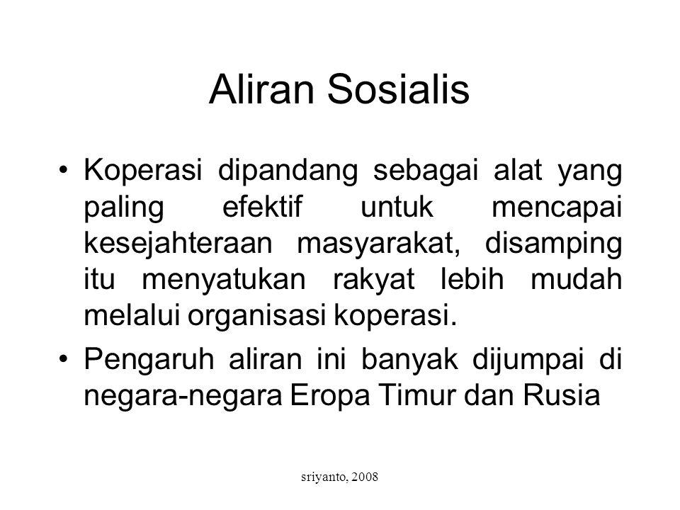 sriyanto, 2008 Aliran Sosialis Koperasi dipandang sebagai alat yang paling efektif untuk mencapai kesejahteraan masyarakat, disamping itu menyatukan rakyat lebih mudah melalui organisasi koperasi.
