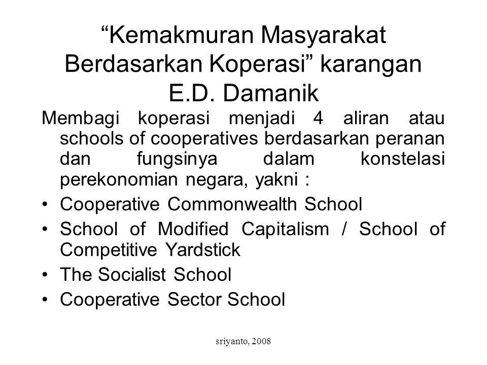 """sriyanto, 2008 """"Kemakmuran Masyarakat Berdasarkan Koperasi"""" karangan E.D. Damanik Membagi koperasi menjadi 4 aliran atau schools of cooperatives berda"""