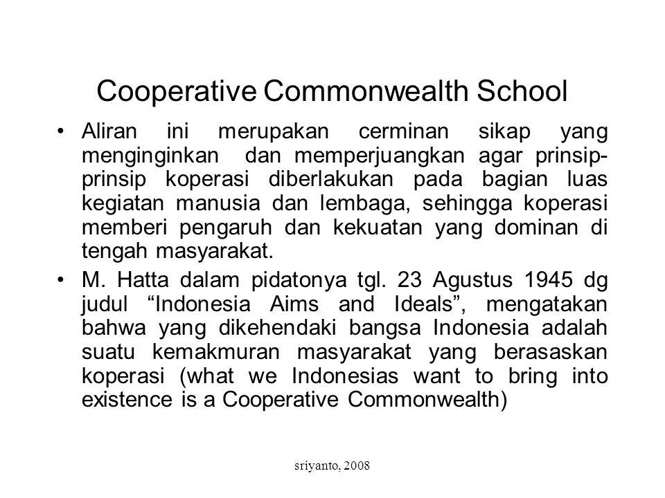 sriyanto, 2008 Cooperative Commonwealth School Aliran ini merupakan cerminan sikap yang menginginkan dan memperjuangkan agar prinsip- prinsip koperasi diberlakukan pada bagian luas kegiatan manusia dan lembaga, sehingga koperasi memberi pengaruh dan kekuatan yang dominan di tengah masyarakat.