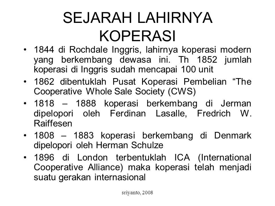 sriyanto, 2008 SEJARAH LAHIRNYA KOPERASI 1844 di Rochdale Inggris, lahirnya koperasi modern yang berkembang dewasa ini. Th 1852 jumlah koperasi di Ing