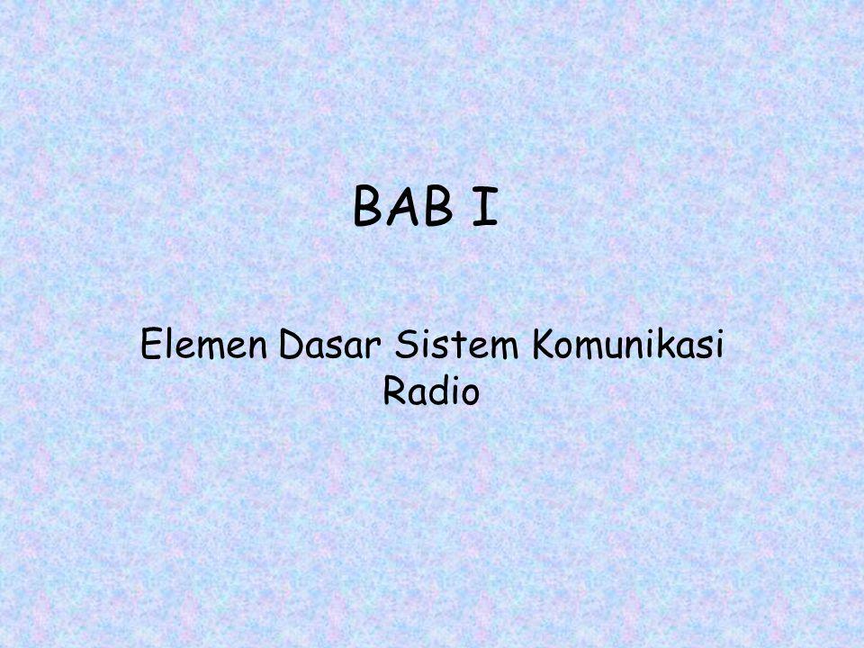 BAB I Elemen Dasar Sistem Komunikasi Radio