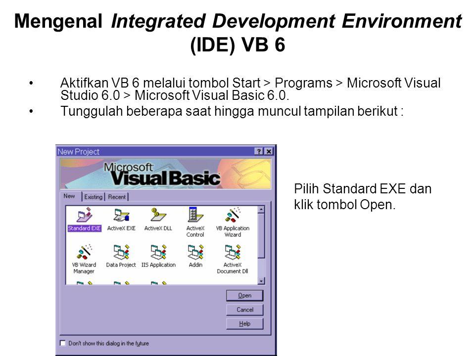 Mengenal Integrated Development Environment (IDE) VB 6 Aktifkan VB 6 melalui tombol Start > Programs > Microsoft Visual Studio 6.0 > Microsoft Visual Basic 6.0.