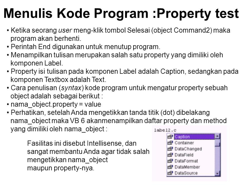Menulis Kode Program :Property test Ketika seorang user meng-klik tombol Selesai (object Command2) maka program akan berhenti. Perintah End digunakan