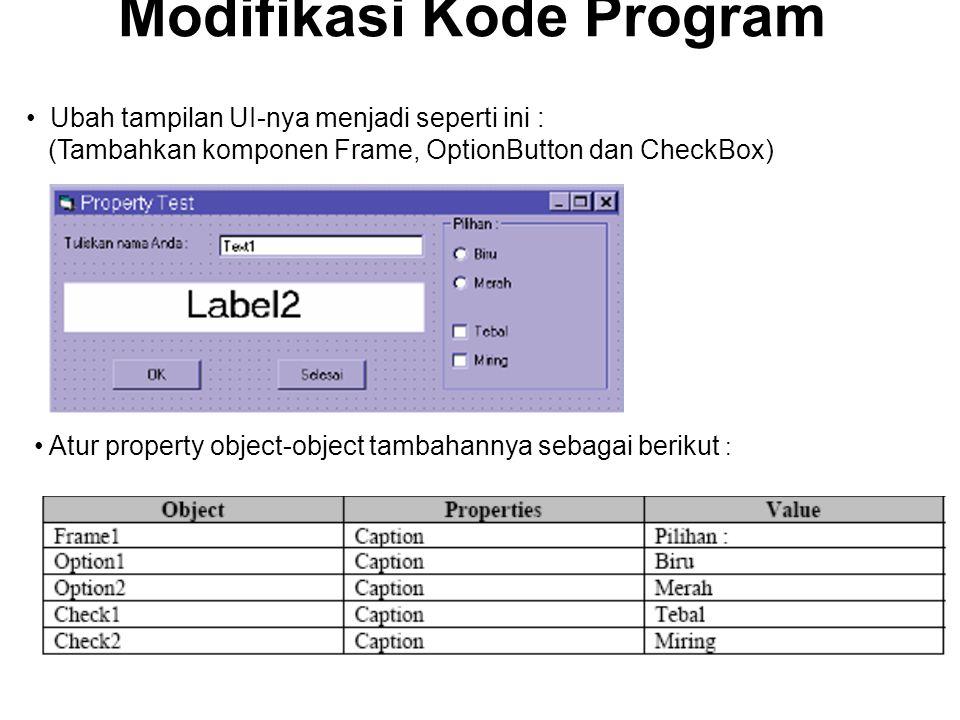 Modifikasi Kode Program Ubah tampilan UI-nya menjadi seperti ini : (Tambahkan komponen Frame, OptionButton dan CheckBox) Atur property object-object t