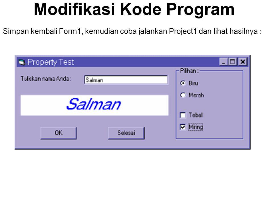 Modifikasi Kode Program Simpan kembali Form1, kemudian coba jalankan Project1 dan lihat hasilnya :