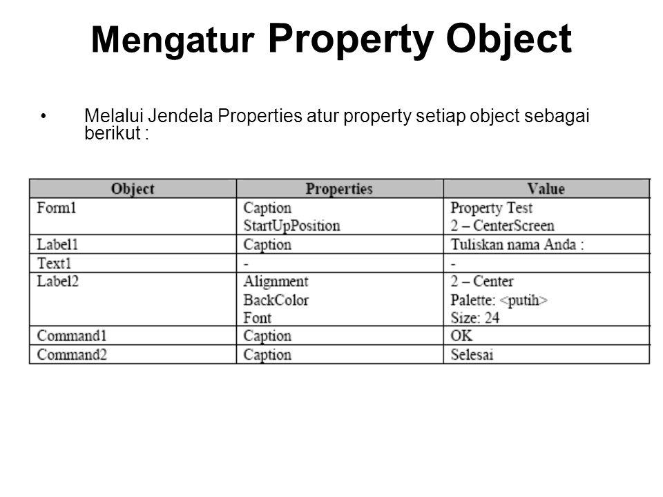 Mengatur Property Object Melalui Jendela Properties atur property setiap object sebagai berikut :