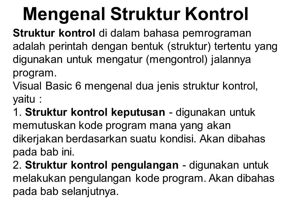 Mengenal Struktur Kontrol Struktur kontrol di dalam bahasa pemrograman adalah perintah dengan bentuk (struktur) tertentu yang digunakan untuk mengatur (mengontrol) jalannya program.