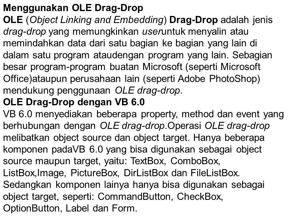 Menggunakan OLE Drag-Drop OLE (Object Linking and Embedding) Drag-Drop adalah jenis drag-drop yang memungkinkan useruntuk menyalin atau memindahkan data dari satu bagian ke bagian yang lain di dalam satu program ataudengan program yang lain.