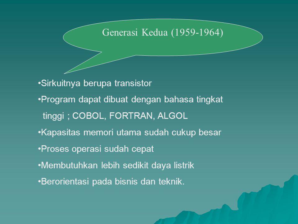 Generasi Kedua (1959-1964) Sirkuitnya berupa transistor Program dapat dibuat dengan bahasa tingkat tinggi ; COBOL, FORTRAN, ALGOL Kapasitas memori uta