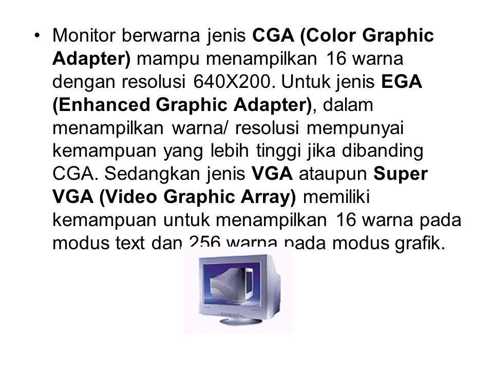 Monitor berwarna jenis CGA (Color Graphic Adapter) mampu menampilkan 16 warna dengan resolusi 640X200. Untuk jenis EGA (Enhanced Graphic Adapter), dal