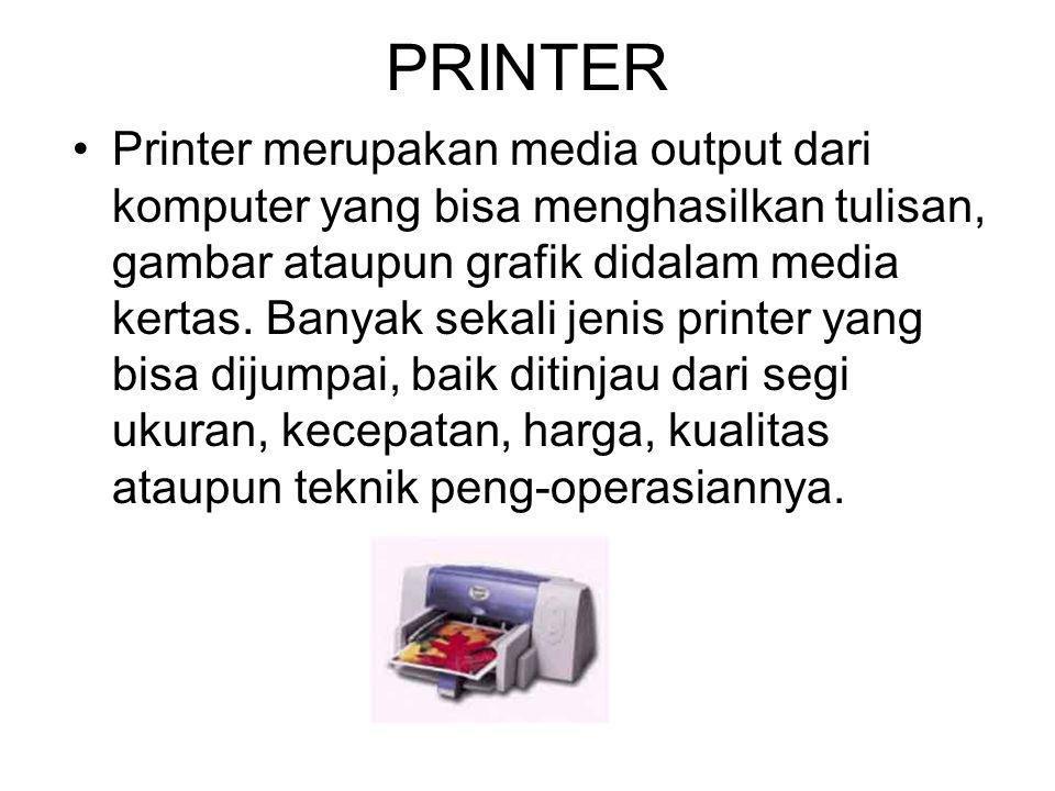 PRINTER Printer merupakan media output dari komputer yang bisa menghasilkan tulisan, gambar ataupun grafik didalam media kertas. Banyak sekali jenis p