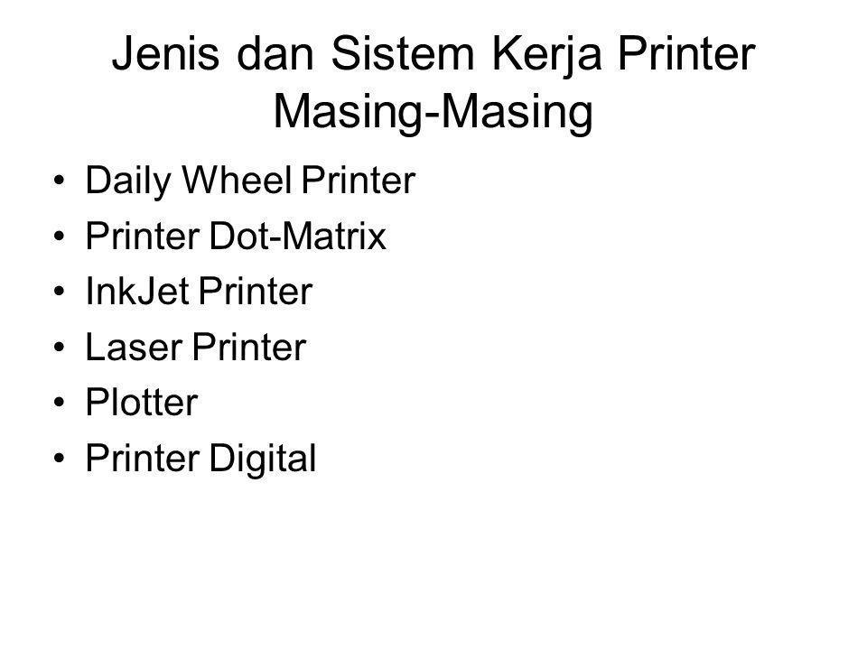 Jenis dan Sistem Kerja Printer Masing-Masing Daily Wheel Printer Printer Dot-Matrix InkJet Printer Laser Printer Plotter Printer Digital