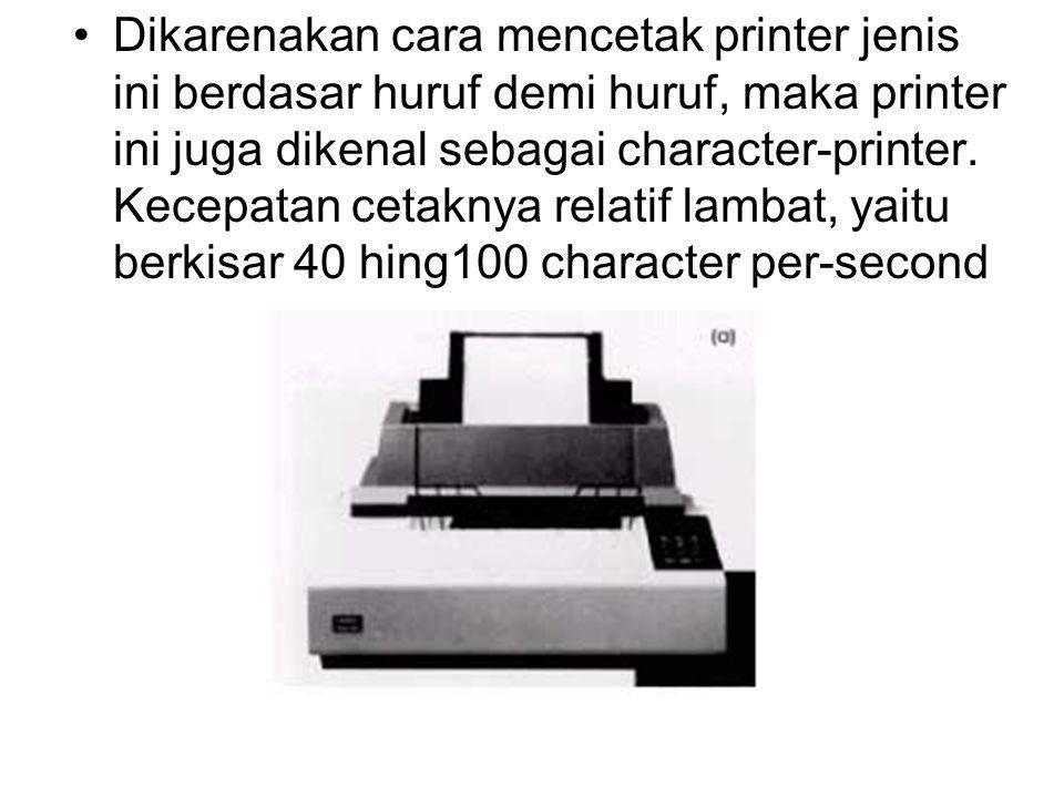 Dikarenakan cara mencetak printer jenis ini berdasar huruf demi huruf, maka printer ini juga dikenal sebagai character-printer. Kecepatan cetaknya rel