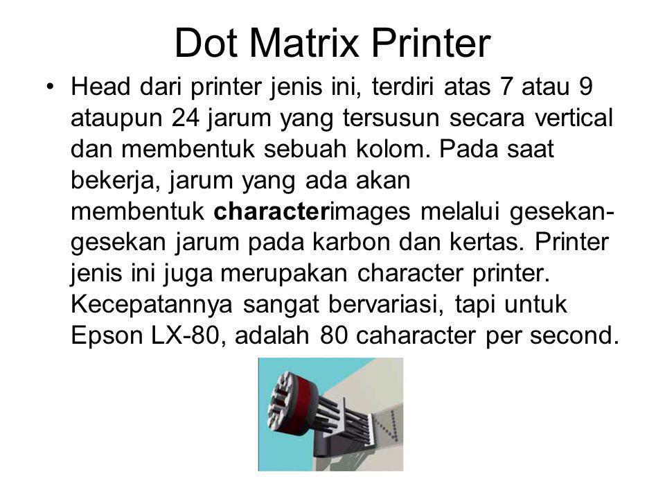 Dot Matrix Printer Head dari printer jenis ini, terdiri atas 7 atau 9 ataupun 24 jarum yang tersusun secara vertical dan membentuk sebuah kolom. Pada
