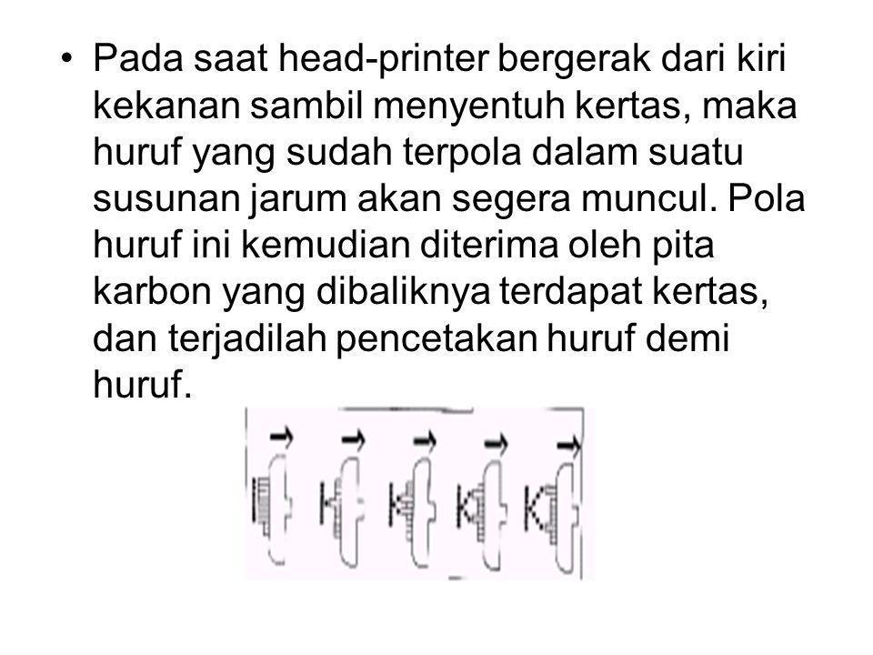 Pada saat head-printer bergerak dari kiri kekanan sambil menyentuh kertas, maka huruf yang sudah terpola dalam suatu susunan jarum akan segera muncul.