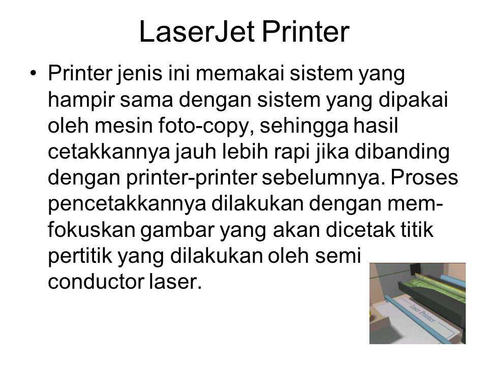 Printer jenis ini memakai sistem yang hampir sama dengan sistem yang dipakai oleh mesin foto-copy, sehingga hasil cetakkannya jauh lebih rapi jika dib