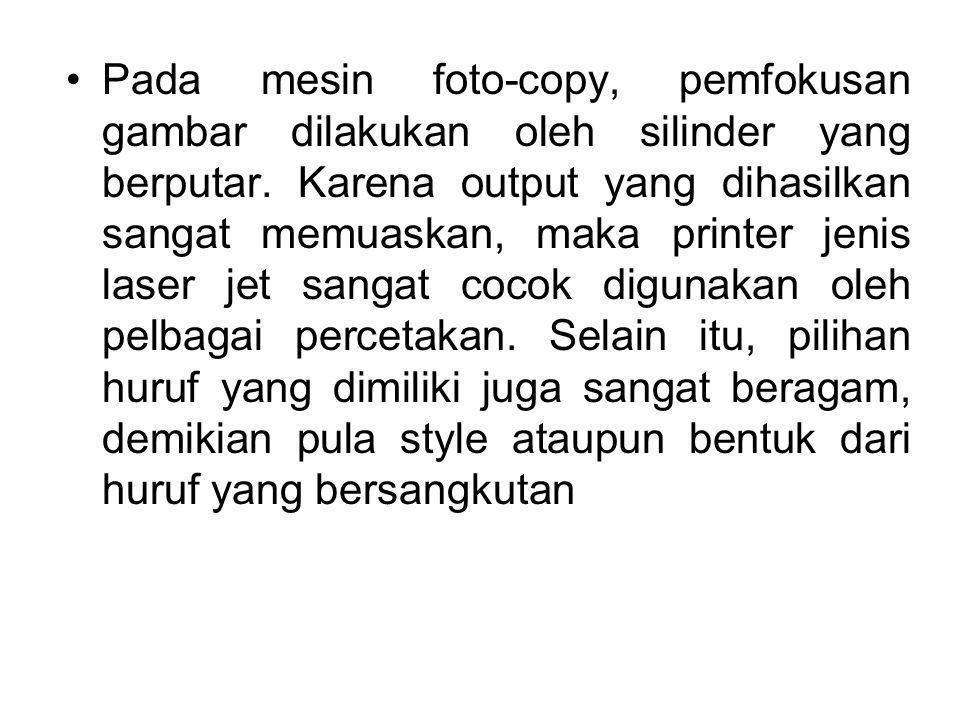 Pada mesin foto-copy, pemfokusan gambar dilakukan oleh silinder yang berputar. Karena output yang dihasilkan sangat memuaskan, maka printer jenis lase