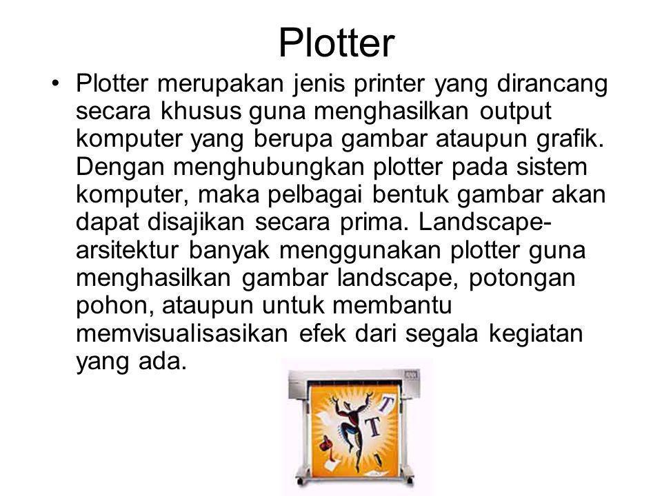 Plotter Plotter merupakan jenis printer yang dirancang secara khusus guna menghasilkan output komputer yang berupa gambar ataupun grafik. Dengan mengh