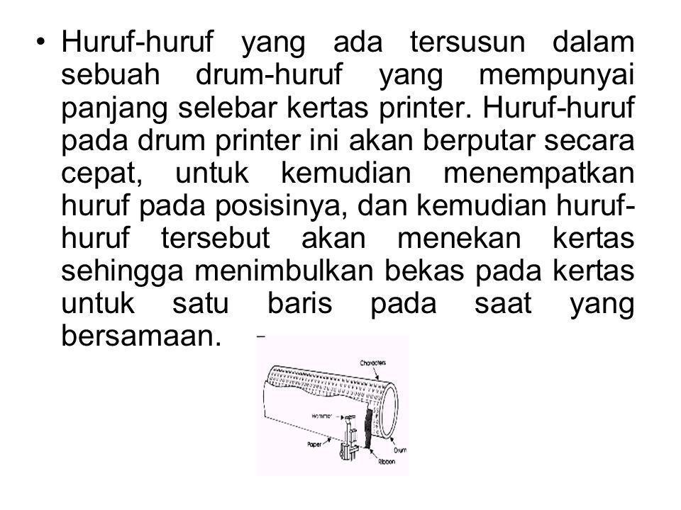 Huruf-huruf yang ada tersusun dalam sebuah drum-huruf yang mempunyai panjang selebar kertas printer. Huruf-huruf pada drum printer ini akan berputar s