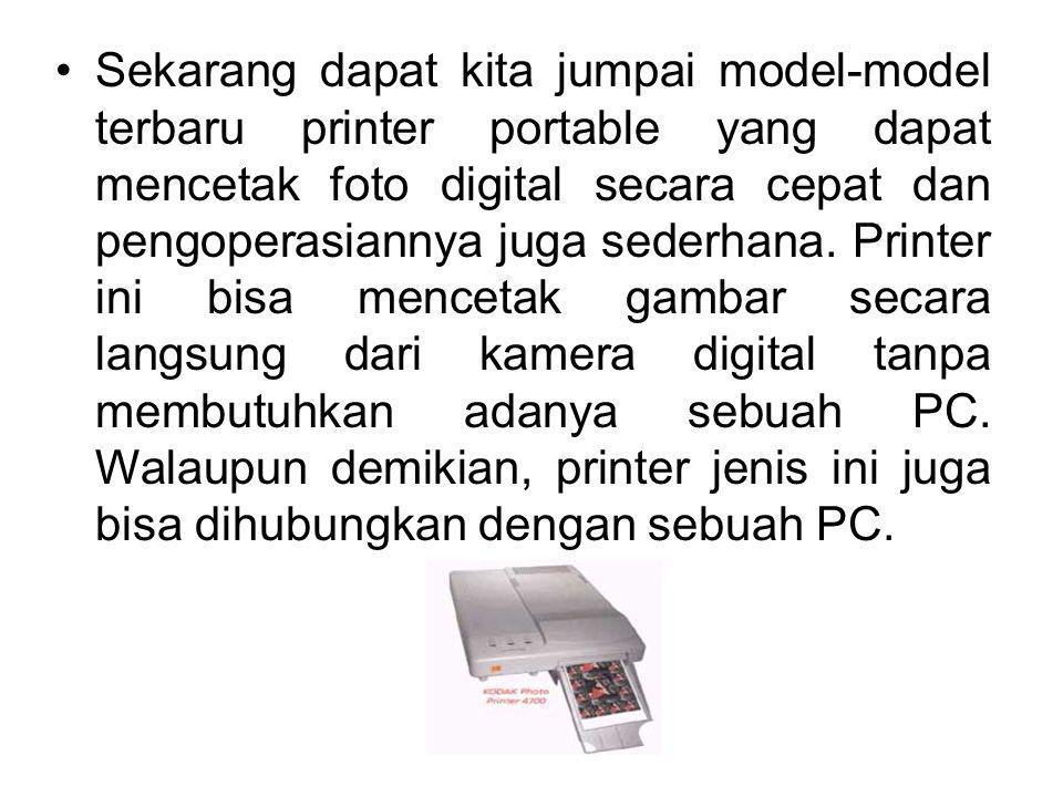 Sekarang dapat kita jumpai model-model terbaru printer portable yang dapat mencetak foto digital secara cepat dan pengoperasiannya juga sederhana. Pri