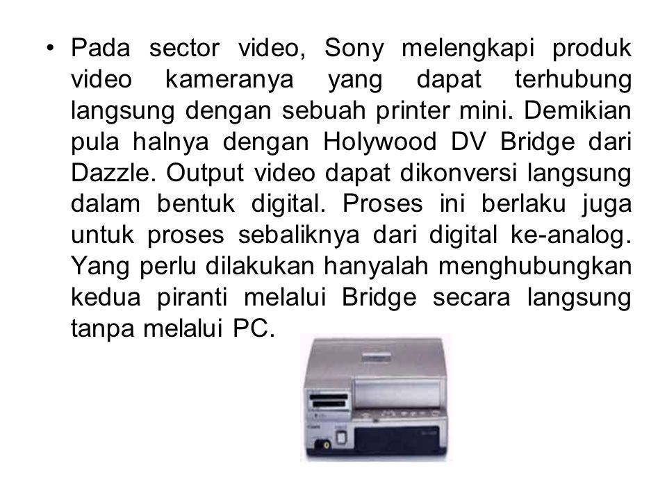 Pada sector video, Sony melengkapi produk video kameranya yang dapat terhubung langsung dengan sebuah printer mini. Demikian pula halnya dengan Holywo