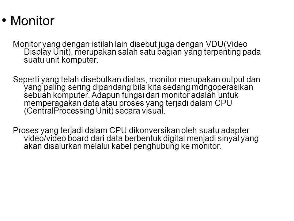 Monitor Monitor yang dengan istilah lain disebut juga dengan VDU(Video Display Unit), merupakan salah satu bagian yang terpenting pada suatu unit komp
