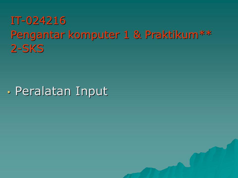 Peralatan Input Peralatan Input IT-024216 Pengantar komputer 1 & Praktikum** 2-SKS