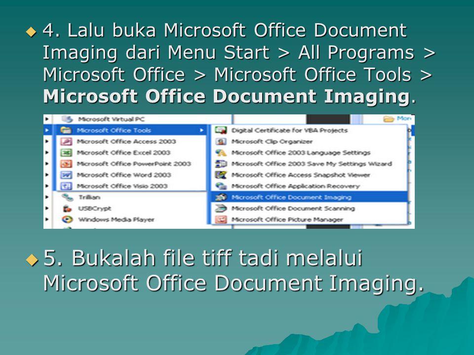  4. Lalu buka Microsoft Office Document Imaging dari Menu Start > All Programs > Microsoft Office > Microsoft Office Tools > Microsoft Office Documen