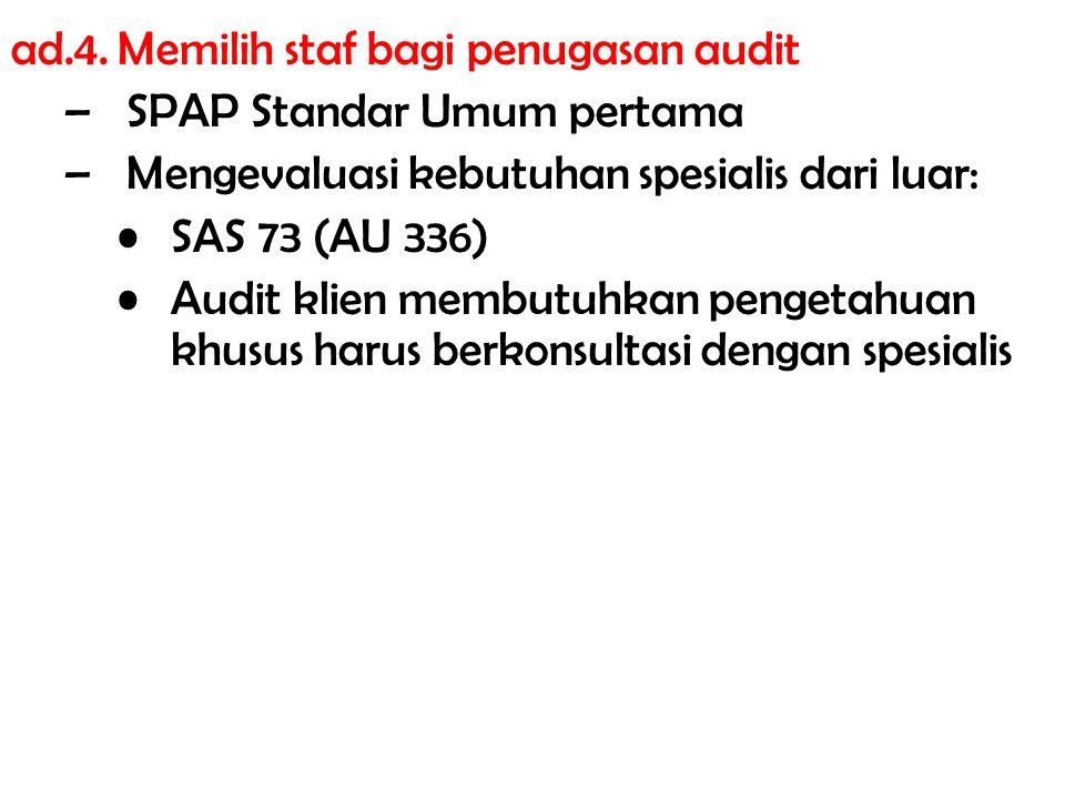 ad.4.Memilih staf bagi penugasan audit –SPAP Standar Umum pertama –Mengevaluasi kebutuhan spesialis dari luar: SAS 73 (AU 336) Audit klien membutuhkan