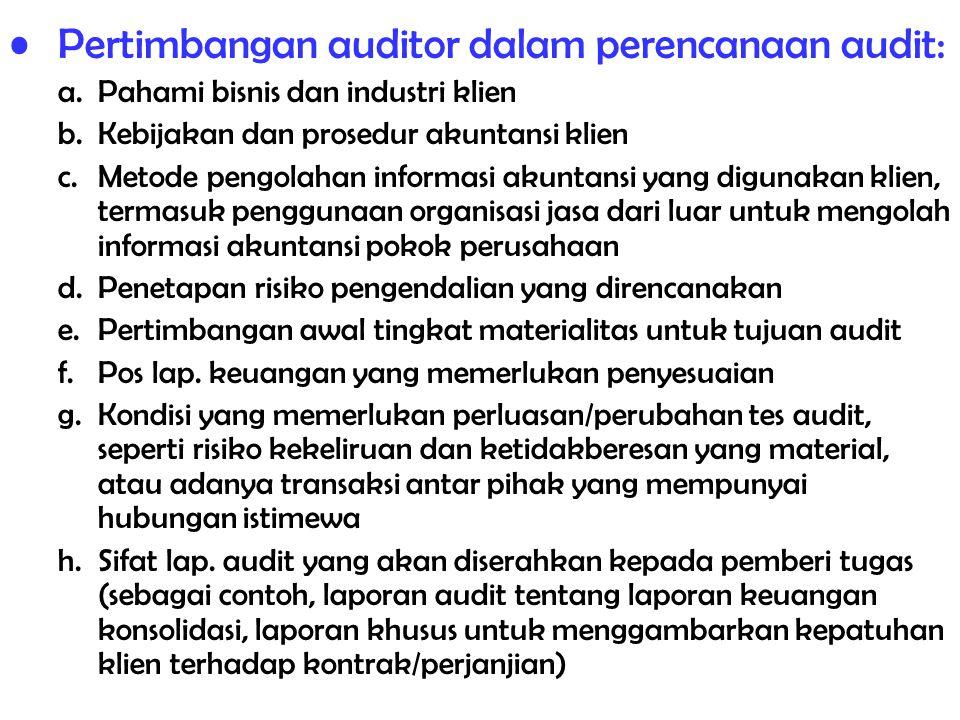 Pertimbangan auditor dalam perencanaan audit: a.Pahami bisnis dan industri klien b.Kebijakan dan prosedur akuntansi klien c.Metode pengolahan informas