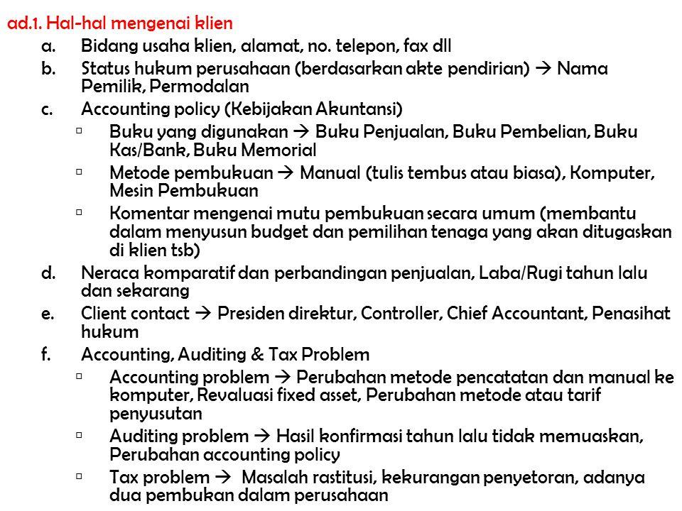 ad.1. Hal-hal mengenai klien a.Bidang usaha klien, alamat, no. telepon, fax dll b.Status hukum perusahaan (berdasarkan akte pendirian)  Nama Pemilik,