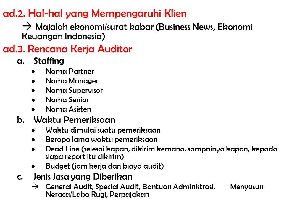 ad.2. Hal-hal yang Mempengaruhi Klien  Majalah ekonomi/surat kabar (Business News, Ekonomi Keuangan Indonesia) ad.3. Rencana Kerja Auditor a.Staffing