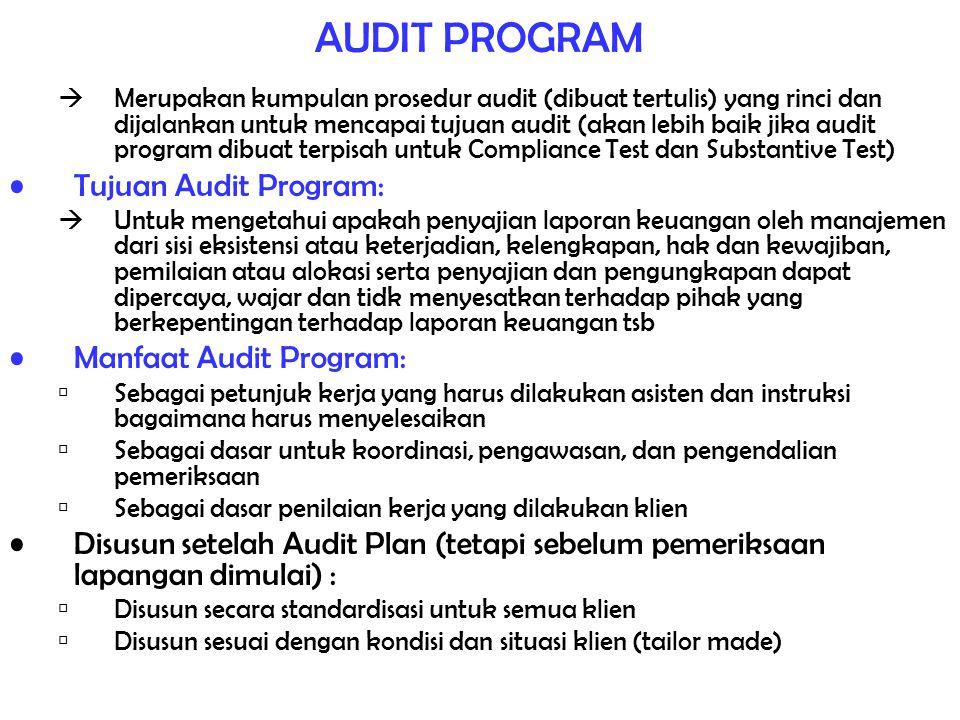 AUDIT PROGRAM  Merupakan kumpulan prosedur audit (dibuat tertulis) yang rinci dan dijalankan untuk mencapai tujuan audit (akan lebih baik jika audit