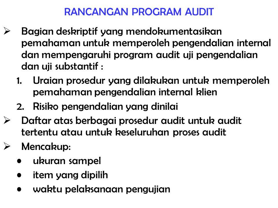 RANCANGAN PROGRAM AUDIT  Bagian deskriptif yang mendokumentasikan pemahaman untuk memperoleh pengendalian internal dan mempengaruhi program audit uji
