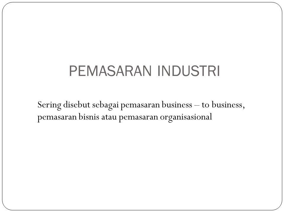 Pemasaran industri : Pemasaran produk dan jasa Kepada organisasi bisnis (industri) termasuk di da dalamnya perusahaan manufaktur, organisasi pe merintah, swasta, pendidikan, rumah sakit, distri butor dan dealer.