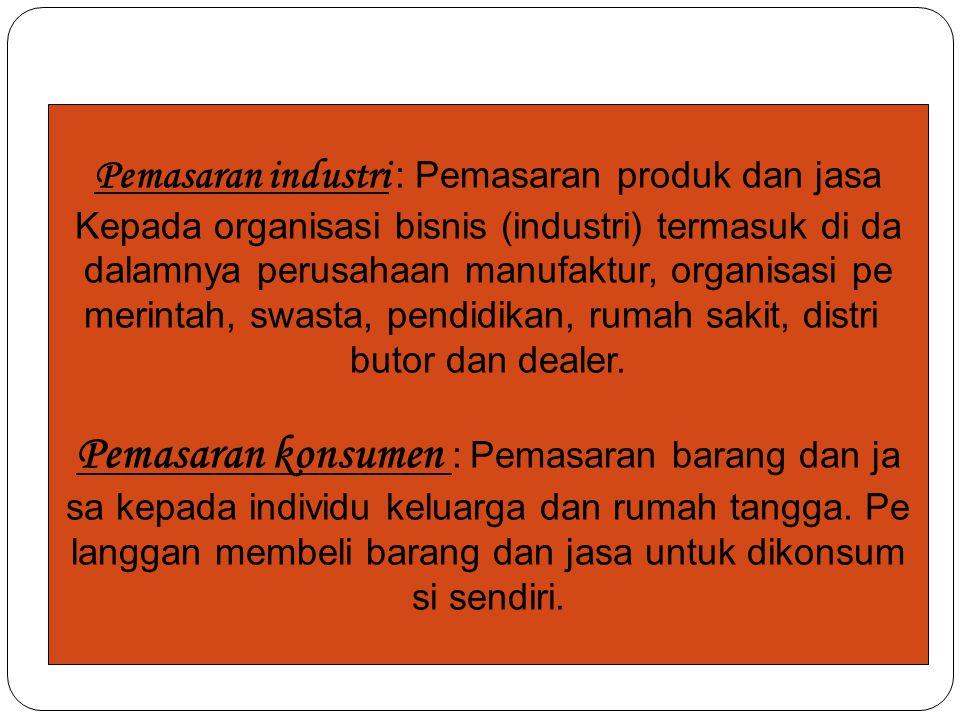 Pemasaran industri : Pemasaran produk dan jasa Kepada organisasi bisnis (industri) termasuk di da dalamnya perusahaan manufaktur, organisasi pe merint