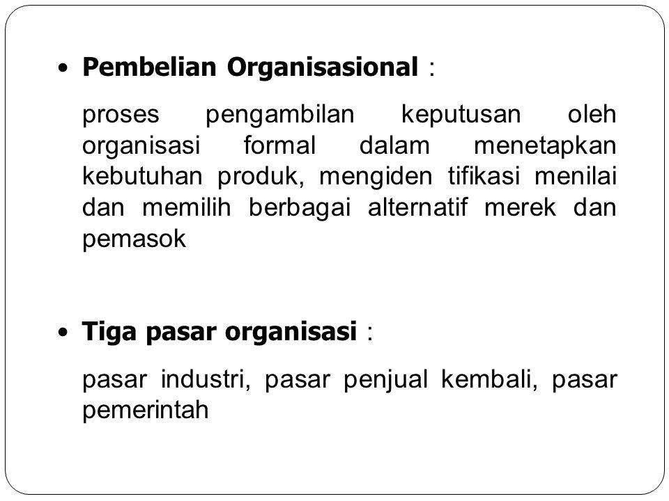 Pembelian Organisasional : proses pengambilan keputusan oleh organisasi formal dalam menetapkan kebutuhan produk, mengiden tifikasi menilai dan memili