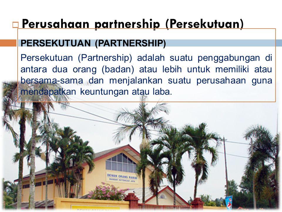  Perusahaan partnership (Persekutuan) PERSEKUTUAN (PARTNERSHIP) Persekutuan (Partnership) adalah suatu penggabungan di antara dua orang (badan) atau