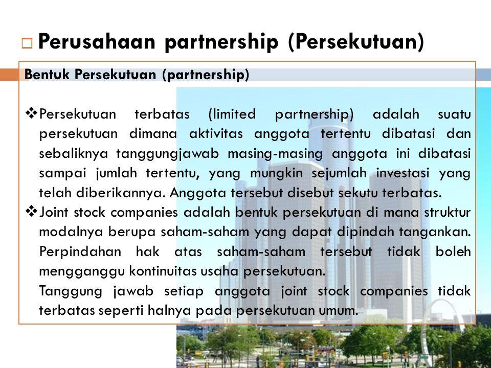  Perusahaan partnership (Persekutuan) Bentuk Persekutuan (partnership)  Persekutuan terbatas (limited partnership) adalah suatu persekutuan dimana a