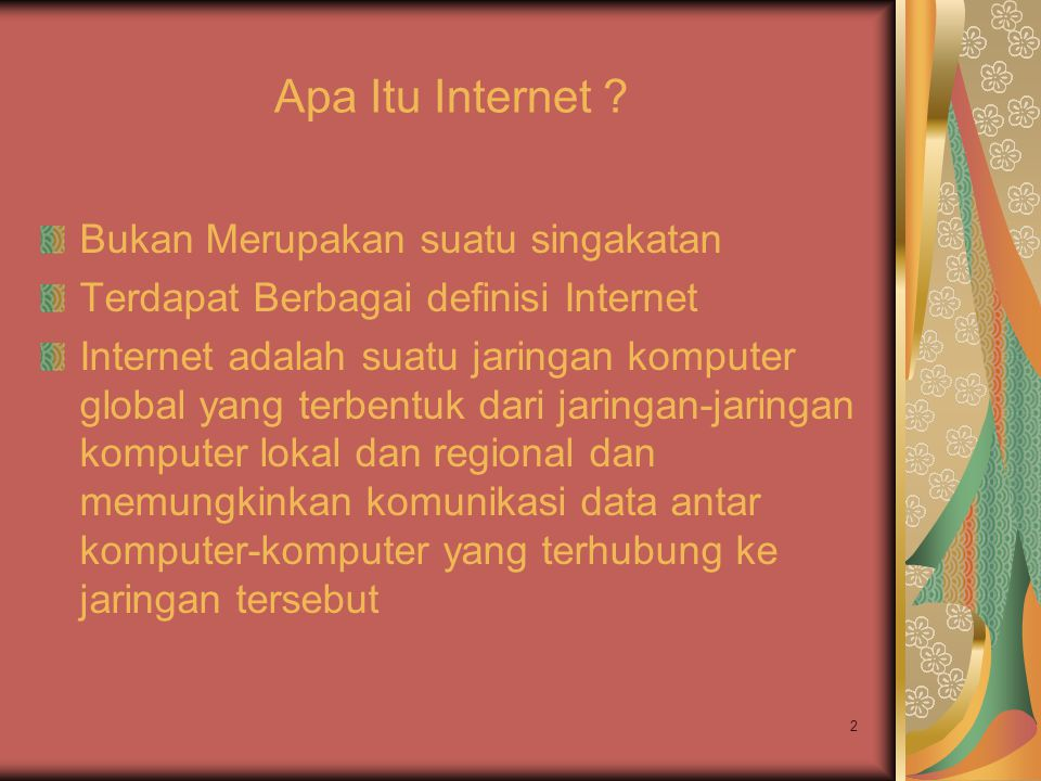 2 Apa Itu Internet ? Bukan Merupakan suatu singakatan Terdapat Berbagai definisi Internet Internet adalah suatu jaringan komputer global yang terbentu