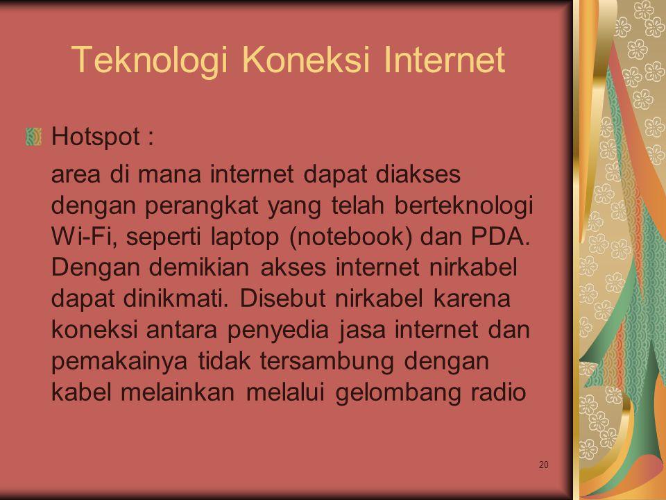 20 Teknologi Koneksi Internet Hotspot : area di mana internet dapat diakses dengan perangkat yang telah berteknologi Wi-Fi, seperti laptop (notebook)