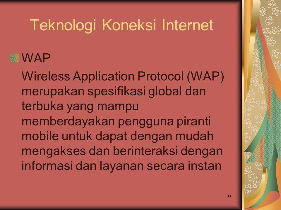 22 Teknologi Koneksi Internet WAP Wireless Application Protocol (WAP) merupakan spesifikasi global dan terbuka yang mampu memberdayakan pengguna piran
