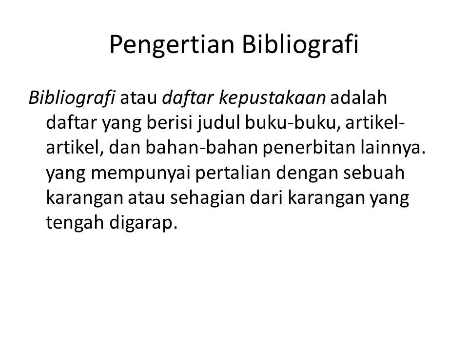 Pengertian Bibliografi Bibliografi atau daftar kepustakaan adalah daftar yang berisi judul buku-buku, artikel- artikel, dan bahan-bahan penerbitan lai
